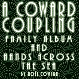 A Coward Coupling - Family Album & Hands Across the Sea by Noel Coward