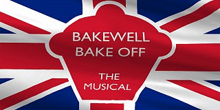 Bakewell Bake Off: A New Musical
