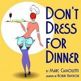 Don't Dress for Dinner by Marc Camoletti, adapted by Robin Hawdon