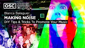 OSC - Blanca Balaguer: Making Noise – DIY Tips & Tricks To Promote Your Music