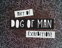THE ART OF DOG OF MAN EXHIBITION (Private view 11th May & live show 24th May)