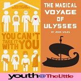 Youth@theLittle: You Can't Take It With You & The Magical Voyage of Ulysses